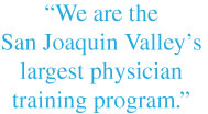Quote by Michael W. Peterson: We are the San Joaquin Valley's largest physician training program.