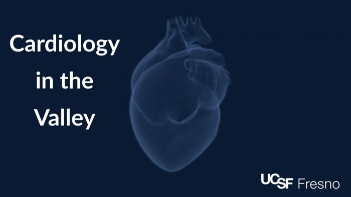 2019 UCSF Fresno Cardiology in the Valley : UCSF Fresno