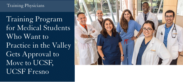 Training Program for Medical Students Who Want to Practice in the Valley Gets Approval to Move to UCSF, UCSF Fresno