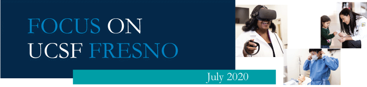 Focus on UCSF Fresno Newsletter, July 2020